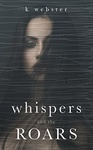 K. Webster: Whispers and the Roars