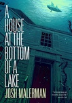 Josh Malerman: A House at the Bottom of a Lake