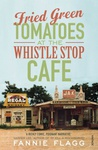 Fannie Flagg: Fried Green Tomatoes at the Whistle Stop Cafe