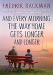Fredrik Backman: And Every Morning the Way Home Gets Longer and Longer