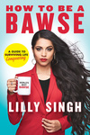 Lilly Singh: How to Be a Bawse