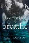 A. L. Jackson: Drowning to Breathe