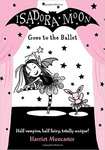 Harriet Muncaster: Isadora Moon Goes to the Ballet