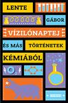 Lente Gábor: Vízilónaptej és más történetek kémiából