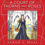 Sarah J. Maas: A Court of Thorns and Roses Coloring Book