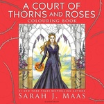 Sarah J. Maas: A Court of Thorns and Roses Colouring Book