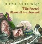 Ljudmila Ulickaja: Történetek állatokról és emberekről