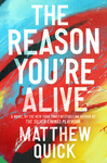 Matthew Quick: The Reason You're Alive