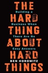 Ben Horowitz: The Hard Thing About Hard Things