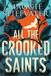 Maggie Stiefvater: All the Crooked Saints