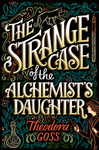 Theodora Goss: The Strange Case of the Alchemist's Daughter