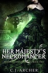 C. J. Archer: Her Majesty's Necromancer