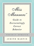 Judith Martin: Miss Manners' Guide to Excruciatingly Correct Behavior