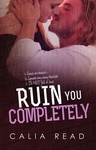Calia Read: Ruin You Completely