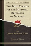 Nennius: The Irish Version of the Historia Britonum of Nennius