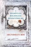 Arundhati Roy: A Felhőtlen Boldogság Minisztériuma