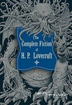 H. P. Lovecraft: The Complete Fiction of H. P. Lovecraft