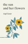 Rupi Kaur: The Sun and Her Flowers