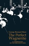 George Bernard Shaw: The Perfect Wagnerite