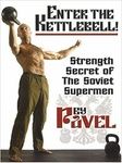Pavel Tsatsouline: Enter the Kettlebell!