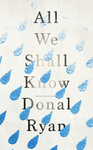 Donal Ryan: All We Shall Know