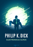 Philip K. Dick: Elektronikus álmok