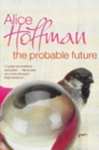 Alice Hoffman: The Probable Future