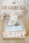 Guy Gavriel Kay: Ysabel