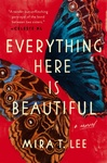 Mira T. Lee: Everything Here Is Beautiful