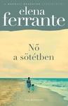 Elena Ferrante: Nő a sötétben