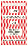 Steven Levitsky – Daniel Ziblatt: How Democracies Die