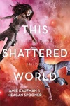 Amie Kaufman – Meagan Spooner: This Shattered World