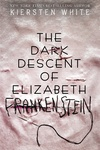 Kiersten White: The Dark Descent of Elizabeth Frankenstein
