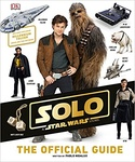 Pablo Hidalgo: Solo: A Star Wars Story The Official Guide