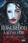 A. G. Howard: RoseBlood – A Rózsa Vére