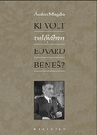 Ádám Magda: Ki volt valójában Edvard Beneš?