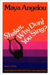 Maya Angelou: Shaker, Why Don't You Sing?