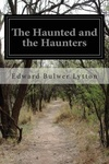 Edward Bulwer-Lytton: Haunted And The Haunters