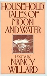 Nancy Willard: Household Tales of Moon and Water