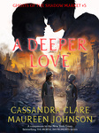 Cassandra Clare – Maureen Johnson: A Deeper Love