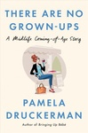 Pamela Druckerman: There Are No Grown-ups