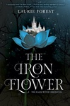 Laurie Forest: The Iron Flower