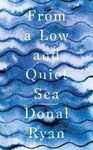 Donal Ryan: From a Low and Quiet Sea