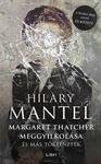 Hilary Mantel: Margaret Thatcher meggyilkolása és más történetek