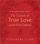 Cassandra Clare: The Course of True Love (and First Dates)