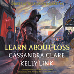 Cassandra Clare – Kelly Link: Learn About Loss