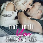 Corinne Michaels: Not Until You