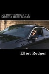 Elliot Rodger: My Twisted World