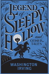 Washington Irving: The Legend of Sleepy Hollow and Other Tales