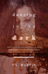 T. L. Martin: Dancing in the Dark